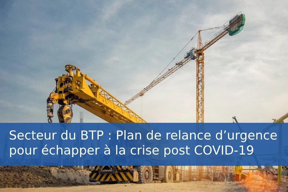 Secteur du BTP : Plan de relance d'urgence pour échapper à la crise post COVID-19
